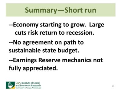 slide 23, summary of short run effects, economy starting to grow, large cuts risk return to recession. No agreement on path to sustainable state budget. Earnings Reserve mechanics not fully appreciated.